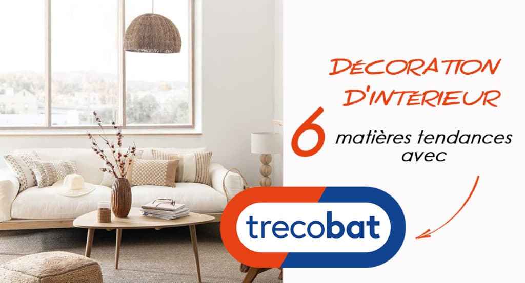 6 matières tendances pour votre décoration d'intérieur avec Trecobat