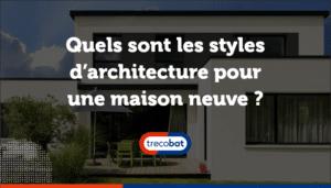Quels sont les styles d'architecture pour une maison neuve ?