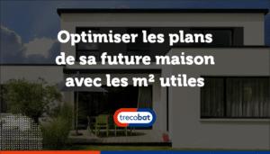 Optimiser les plans de sa future maison avec les m² utiles