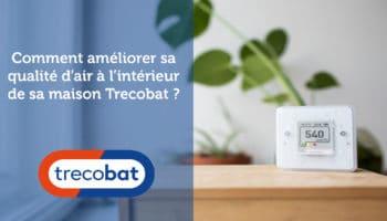 Comment améliorer sa qualité d'air à l'intérieur de sa maison Trecobat ?